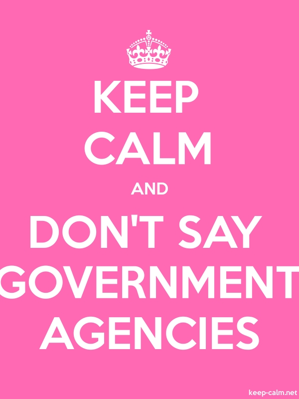KEEP CALM AND DON'T SAY GOVERNMENT AGENCIES - white/pink - Default (600x800)