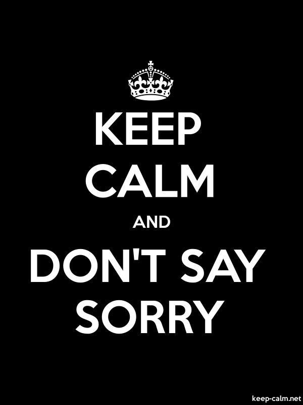 KEEP CALM AND DON'T SAY SORRY - white/black - Default (600x800)