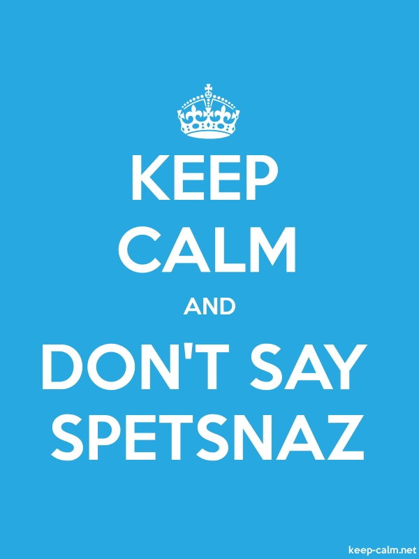 KEEP CALM AND DON'T SAY SPETSNAZ - white/blue - Default (600x800)