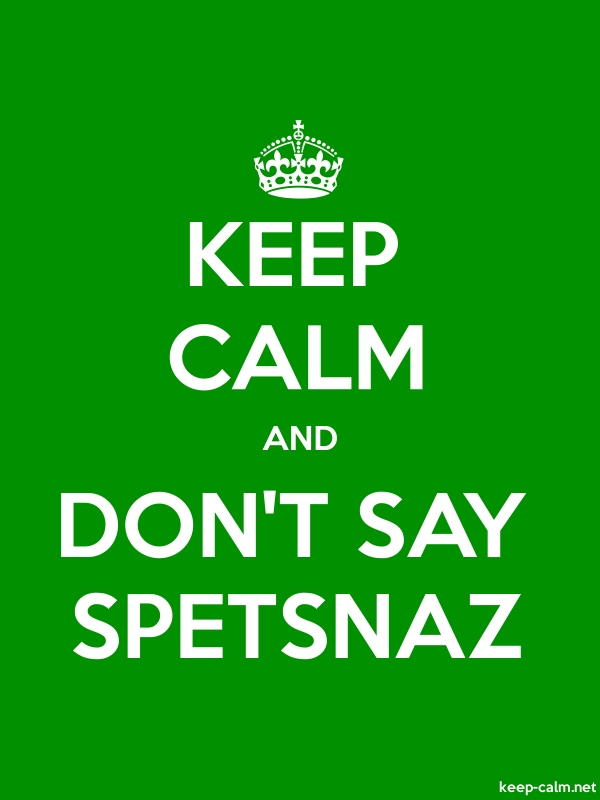 KEEP CALM AND DON'T SAY SPETSNAZ - white/green - Default (600x800)