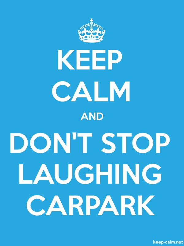 KEEP CALM AND DON'T STOP LAUGHING CARPARK - white/blue - Default (600x800)