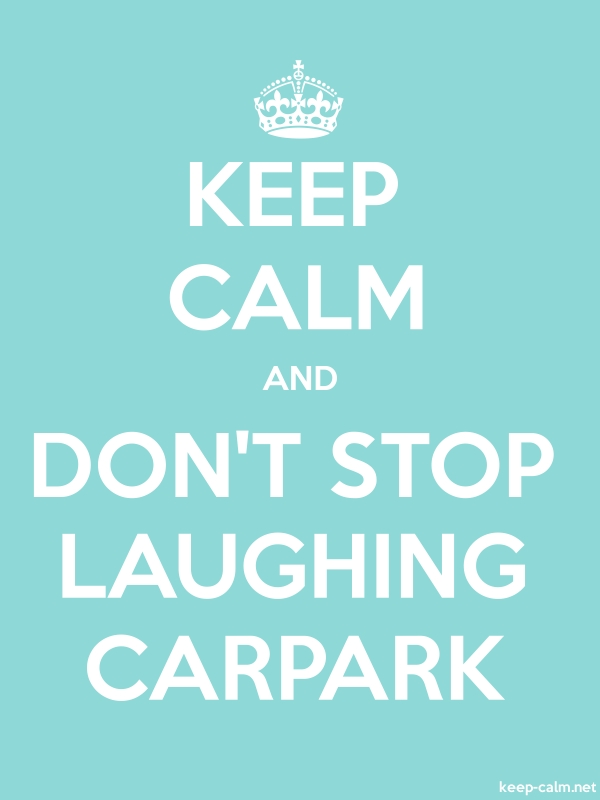 KEEP CALM AND DON'T STOP LAUGHING CARPARK - white/lightblue - Default (600x800)