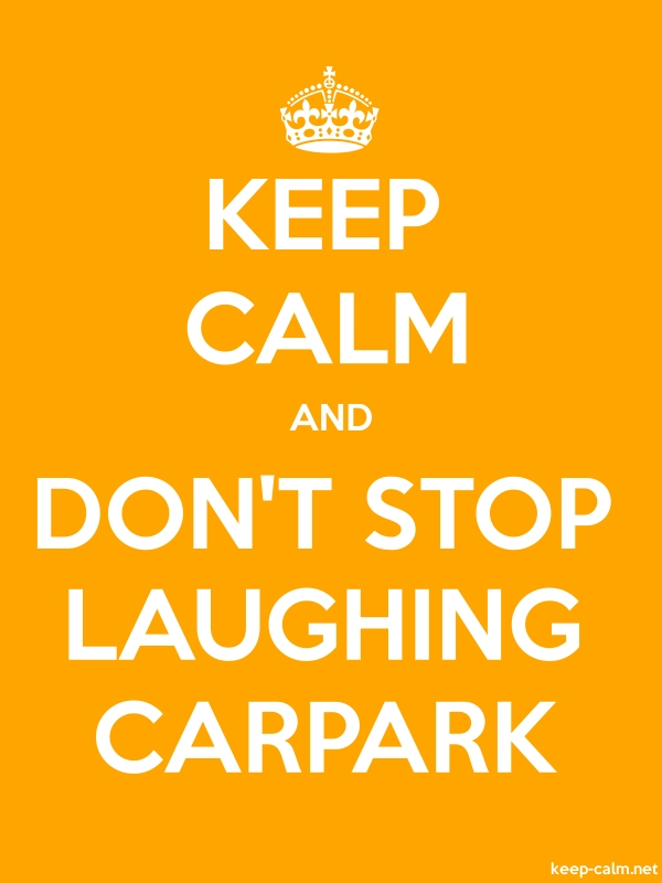 KEEP CALM AND DON'T STOP LAUGHING CARPARK - white/orange - Default (600x800)