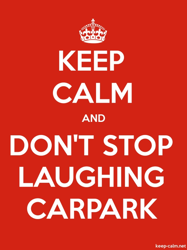 KEEP CALM AND DON'T STOP LAUGHING CARPARK - white/red - Default (600x800)