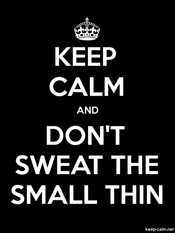 KEEP CALM AND DON'T SWEAT THE SMALL THIN - white/black - Default (600x800)