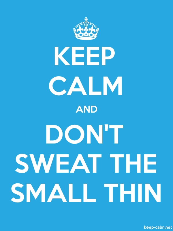 KEEP CALM AND DON'T SWEAT THE SMALL THIN - white/blue - Default (600x800)