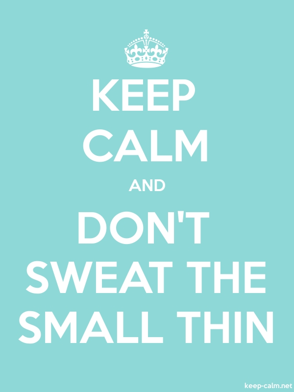 KEEP CALM AND DON'T SWEAT THE SMALL THIN - white/lightblue - Default (600x800)