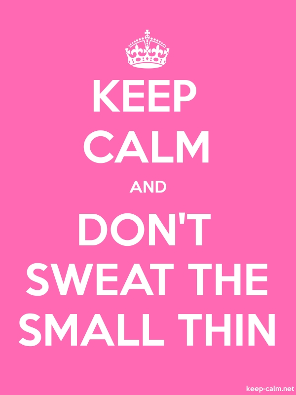 KEEP CALM AND DON'T SWEAT THE SMALL THIN - white/pink - Default (600x800)