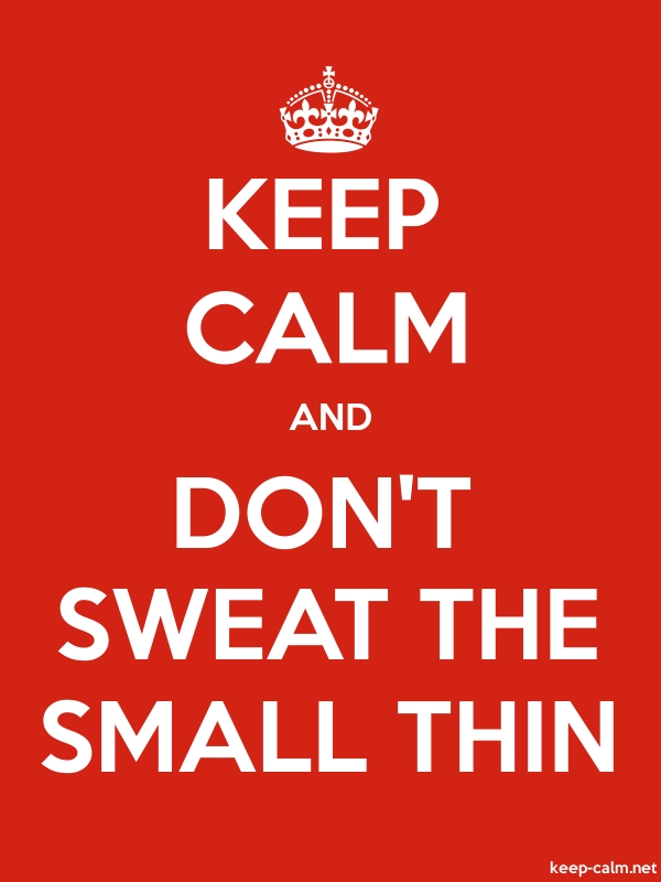 KEEP CALM AND DON'T SWEAT THE SMALL THIN - white/red - Default (600x800)