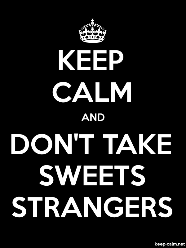 KEEP CALM AND DON'T TAKE SWEETS STRANGERS - white/black - Default (600x800)