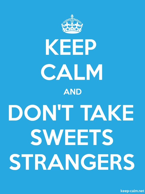 KEEP CALM AND DON'T TAKE SWEETS STRANGERS - white/blue - Default (600x800)