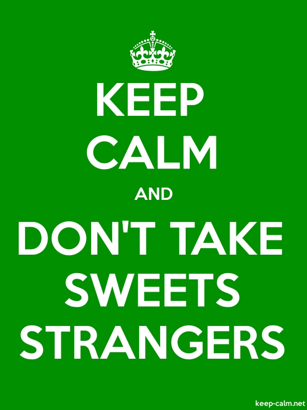 KEEP CALM AND DON'T TAKE SWEETS STRANGERS - white/green - Default (600x800)