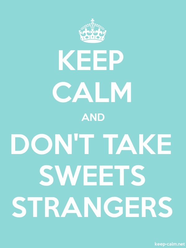 KEEP CALM AND DON'T TAKE SWEETS STRANGERS - white/lightblue - Default (600x800)