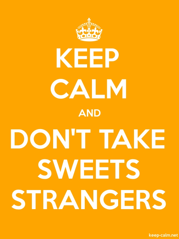 KEEP CALM AND DON'T TAKE SWEETS STRANGERS - white/orange - Default (600x800)