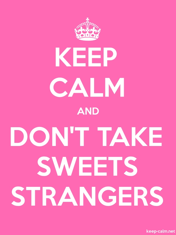 KEEP CALM AND DON'T TAKE SWEETS STRANGERS - white/pink - Default (600x800)
