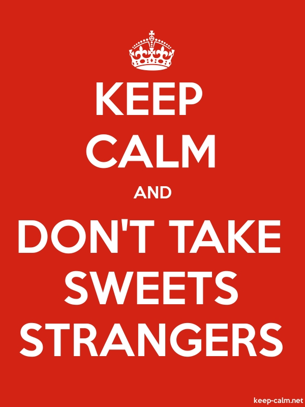 KEEP CALM AND DON'T TAKE SWEETS STRANGERS - white/red - Default (600x800)