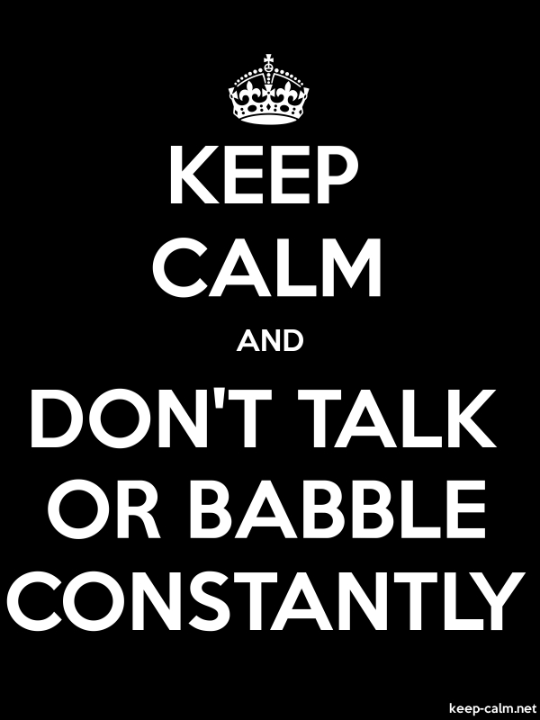 KEEP CALM AND DON'T TALK OR BABBLE CONSTANTLY - white/black - Default (600x800)