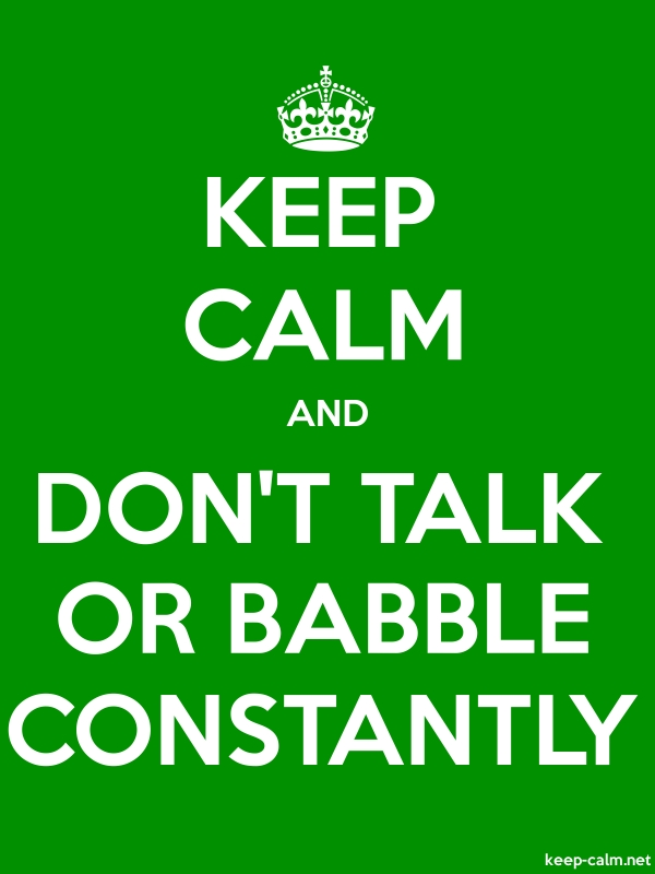 KEEP CALM AND DON'T TALK OR BABBLE CONSTANTLY - white/green - Default (600x800)