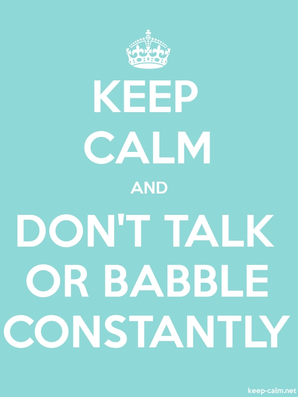 KEEP CALM AND DON'T TALK OR BABBLE CONSTANTLY - white/lightblue - Default (600x800)
