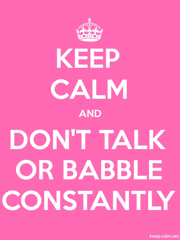 KEEP CALM AND DON'T TALK OR BABBLE CONSTANTLY - white/pink - Default (600x800)