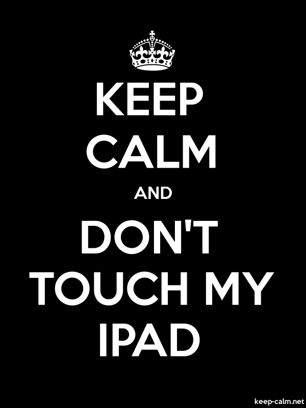 KEEP CALM AND DON'T TOUCH MY IPAD - white/black - Default (600x800)