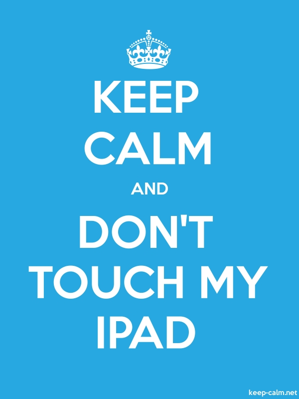 KEEP CALM AND DON'T TOUCH MY IPAD - white/blue - Default (600x800)