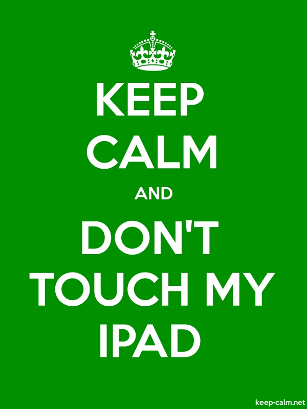 KEEP CALM AND DON'T TOUCH MY IPAD - white/green - Default (600x800)
