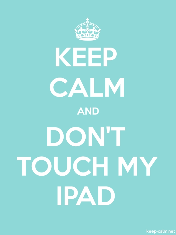 KEEP CALM AND DON'T TOUCH MY IPAD - white/lightblue - Default (600x800)