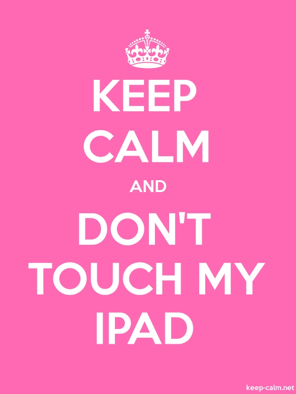 KEEP CALM AND DON'T TOUCH MY IPAD - white/pink - Default (600x800)