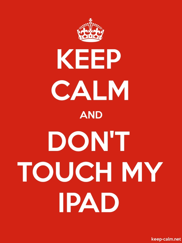 KEEP CALM AND DON'T TOUCH MY IPAD - white/red - Default (600x800)