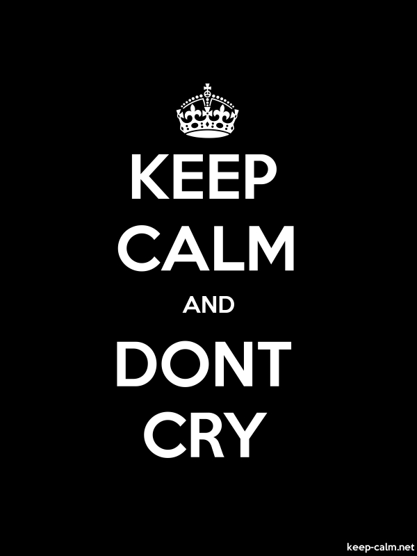 KEEP CALM AND DONT CRY - white/black - Default (600x800)