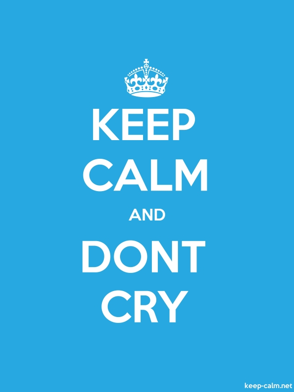 KEEP CALM AND DONT CRY - white/blue - Default (600x800)