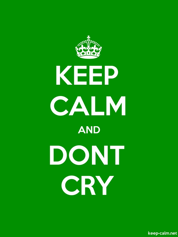 KEEP CALM AND DONT CRY - white/green - Default (600x800)