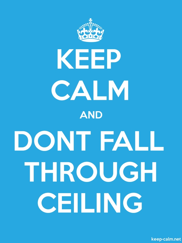 KEEP CALM AND DONT FALL THROUGH CEILING - white/blue - Default (600x800)