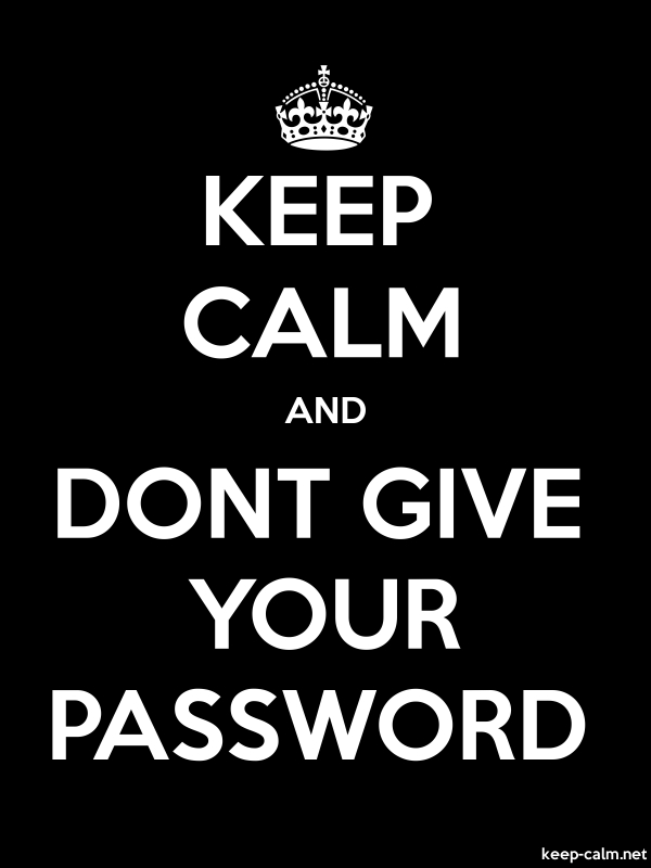 KEEP CALM AND DONT GIVE YOUR PASSWORD - white/black - Default (600x800)