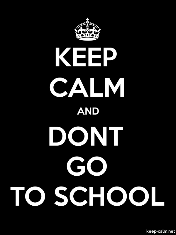 KEEP CALM AND DONT GO TO SCHOOL - white/black - Default (600x800)