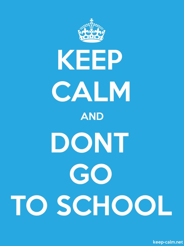 KEEP CALM AND DONT GO TO SCHOOL - white/blue - Default (600x800)