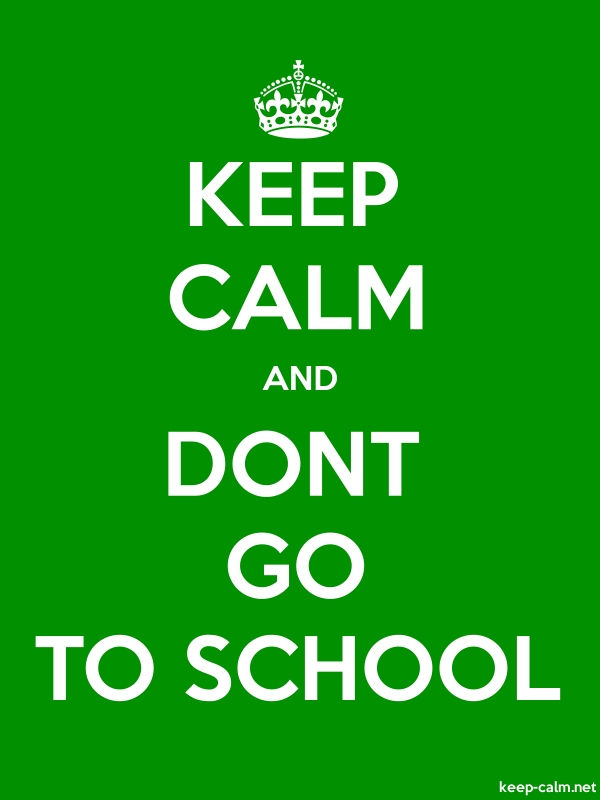 KEEP CALM AND DONT GO TO SCHOOL - white/green - Default (600x800)