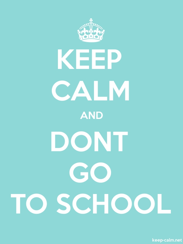 KEEP CALM AND DONT GO TO SCHOOL - white/lightblue - Default (600x800)