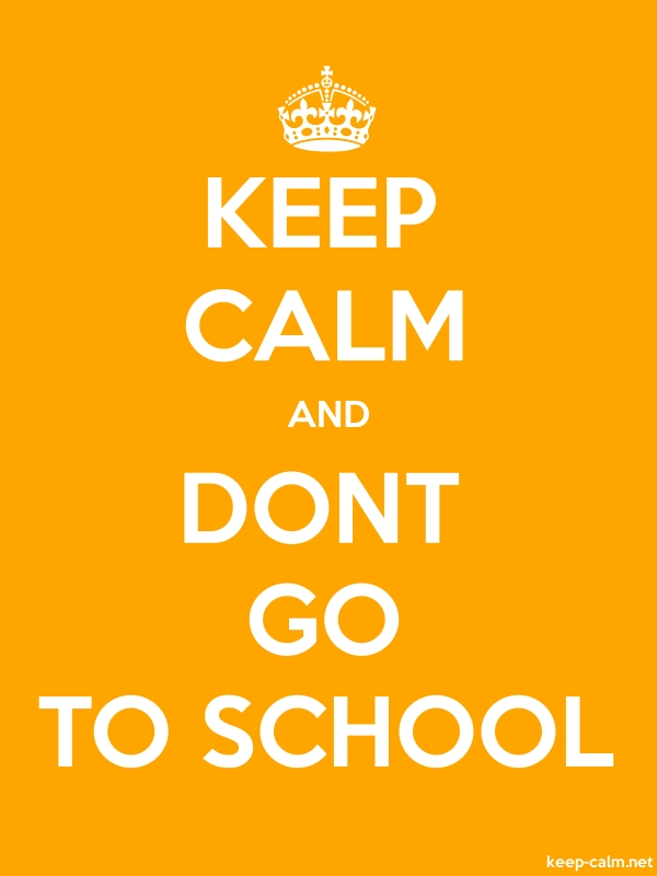 KEEP CALM AND DONT GO TO SCHOOL - white/orange - Default (600x800)