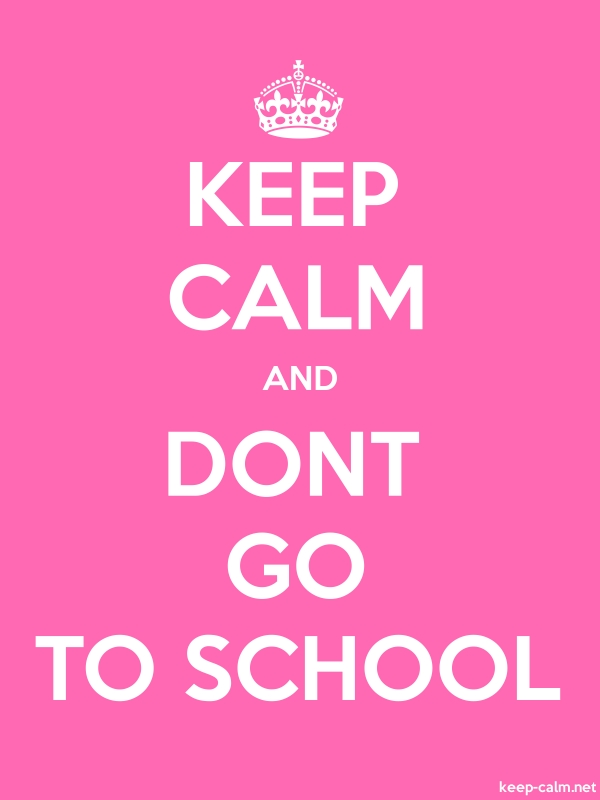 KEEP CALM AND DONT GO TO SCHOOL - white/pink - Default (600x800)