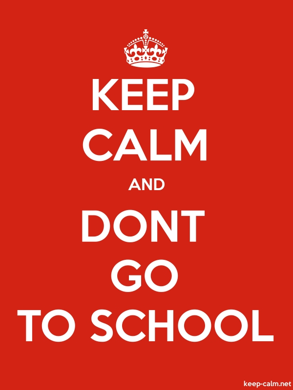 KEEP CALM AND DONT GO TO SCHOOL - white/red - Default (600x800)
