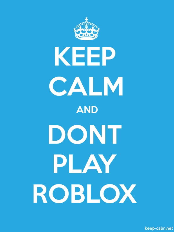 KEEP CALM AND DONT PLAY ROBLOX - white/blue - Default (600x800)