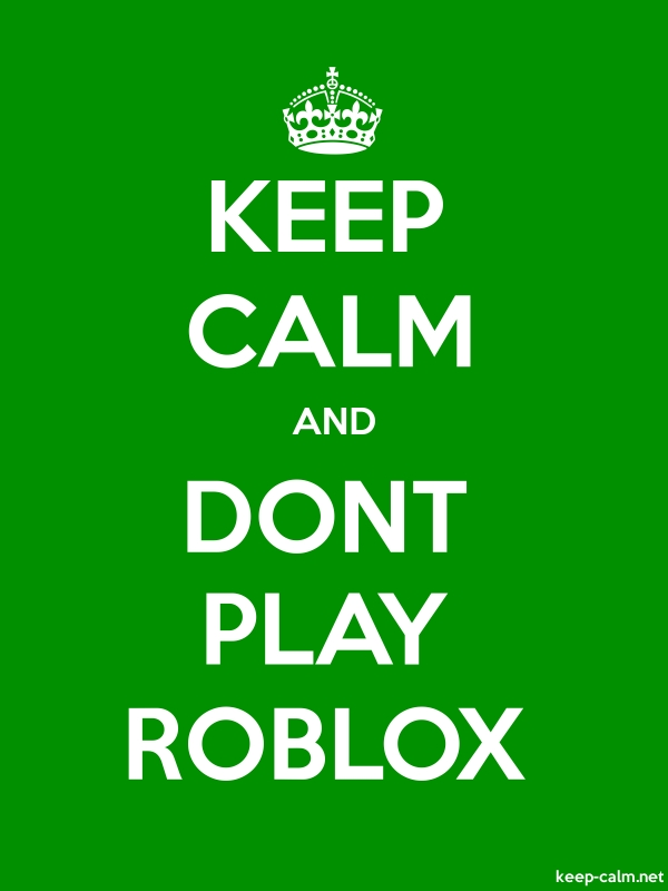 KEEP CALM AND DONT PLAY ROBLOX - white/green - Default (600x800)