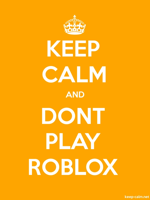 KEEP CALM AND DONT PLAY ROBLOX - white/orange - Default (600x800)