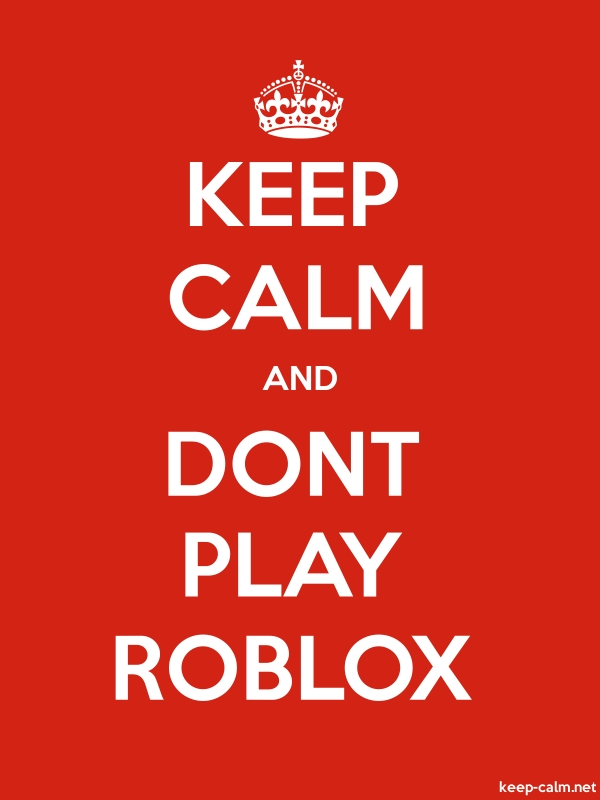 KEEP CALM AND DONT PLAY ROBLOX - white/red - Default (600x800)