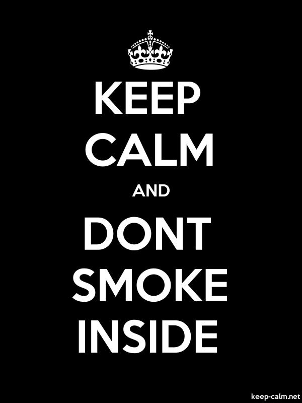 KEEP CALM AND DONT SMOKE INSIDE - white/black - Default (600x800)