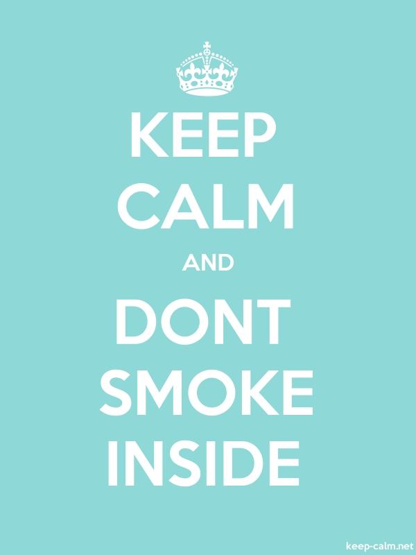 KEEP CALM AND DONT SMOKE INSIDE - white/lightblue - Default (600x800)