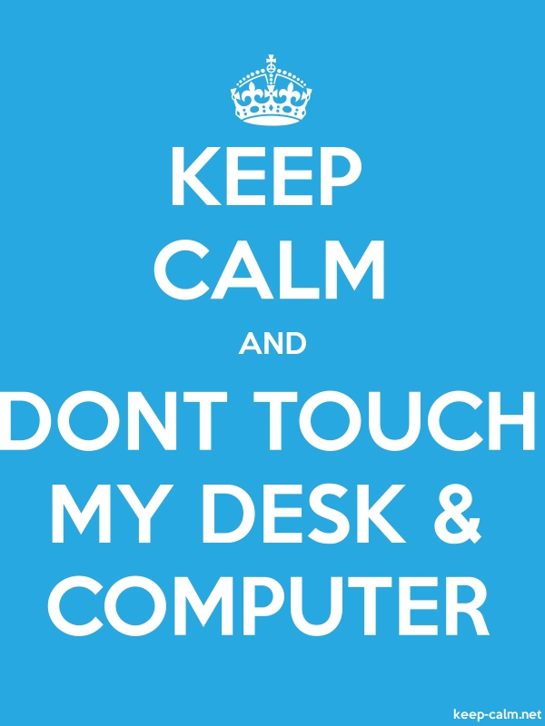 KEEP CALM AND DONT TOUCH MY DESK & COMPUTER - white/blue - Default (600x800)