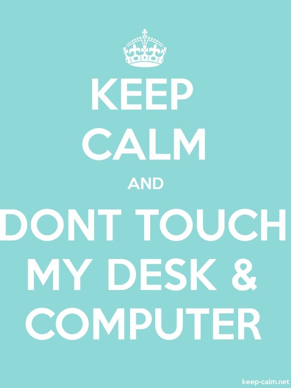 KEEP CALM AND DONT TOUCH MY DESK & COMPUTER - white/lightblue - Default (600x800)